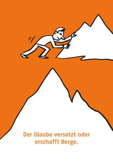 Berg: der Glaube versetzt oder erschafft Berge