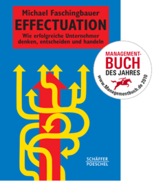 Michael Faschingbauer -Effectuation. Wie erfolgreiche Unternehmer denken, entscheiden und handeln